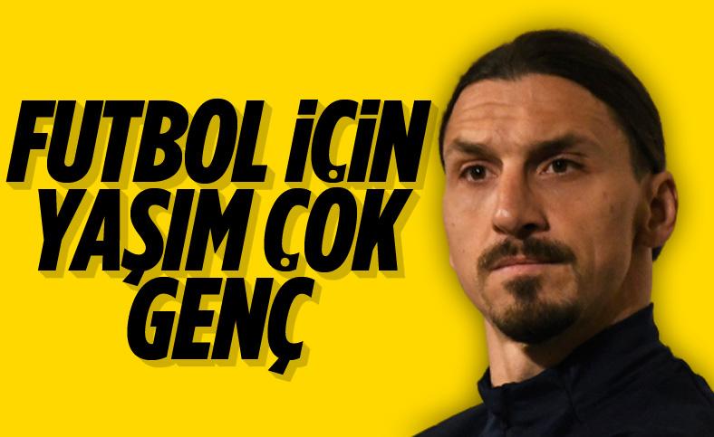 İbrahimovic: Futbol için yaşım çok genç